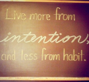 live more from intention and less from habit